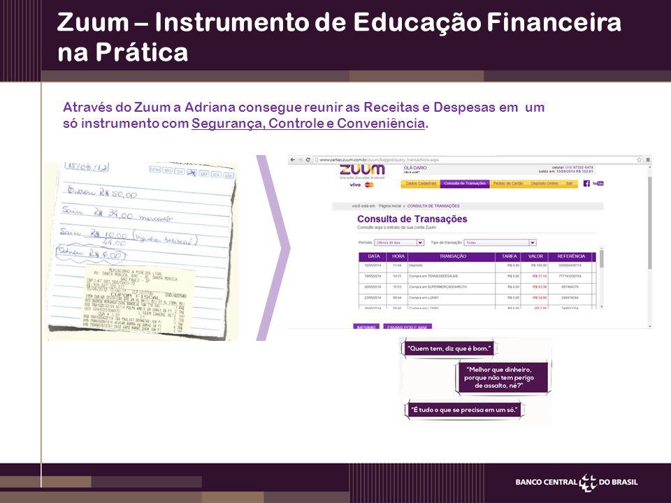 Zuum – Instrumento de Educação Financeira na Prática Através do Zuum a Adriana consegue reunir as Receitas e Despesas em um só instrumento com Segurança, Controle e Conveniência.