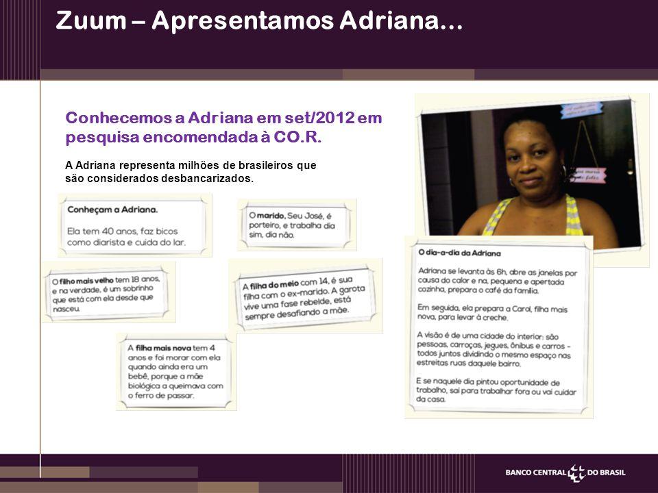 Zuum – Apresentamos Adriana... Conhecemos a Adriana em set/2012 em pesquisa encomendada à CO.R. A Adriana representa milhões de brasileiros que são co