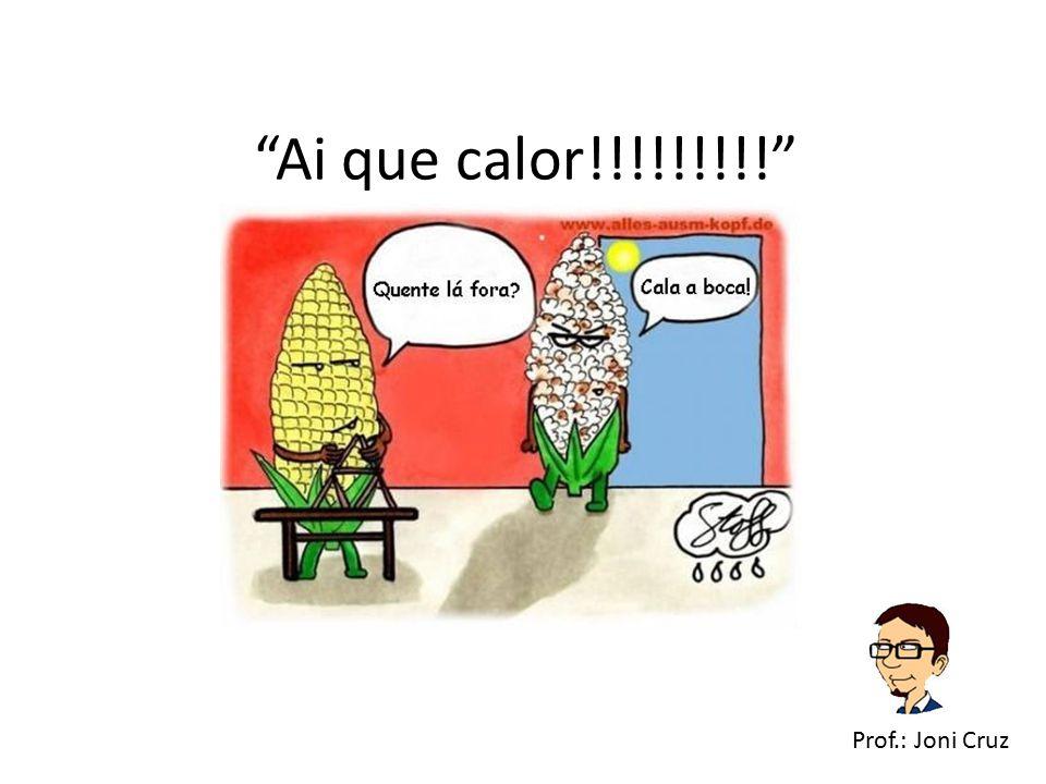 """""""Ai que calor!!!!!!!!!"""" Prof.: Joni Cruz"""