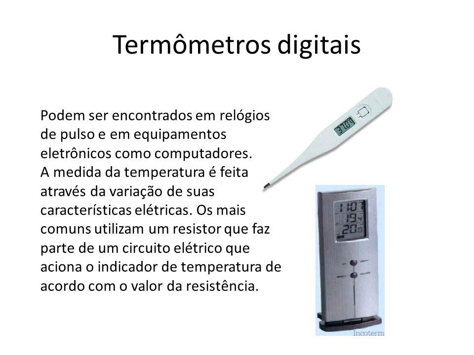 Termômetros digitais Podem ser encontrados em relógios de pulso e em equipamentos eletrônicos como computadores. A medida da temperatura é feita atrav