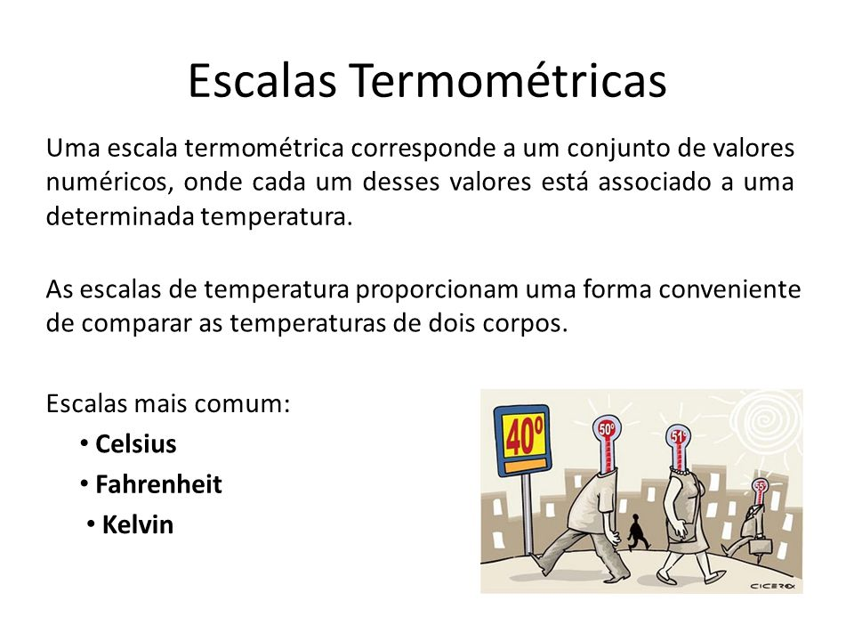 Escalas Termométricas As escalas de temperatura proporcionam uma forma conveniente de comparar as temperaturas de dois corpos.