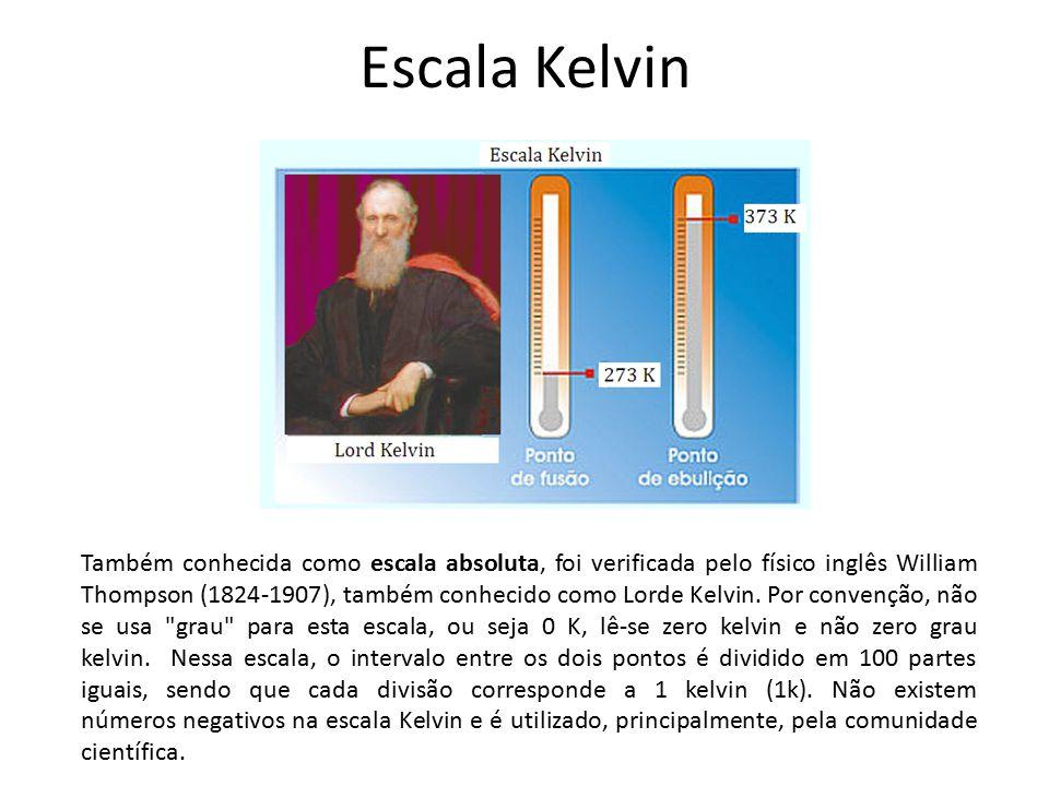 Escala Kelvin Também conhecida como escala absoluta, foi verificada pelo físico inglês William Thompson (1824-1907), também conhecido como Lorde Kelvi