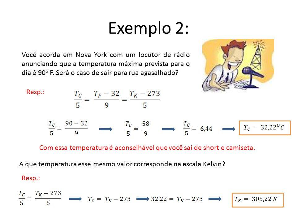 Exemplo 2: A que temperatura esse mesmo valor corresponde na escala Kelvin? Você acorda em Nova York com um locutor de rádio anunciando que a temperat