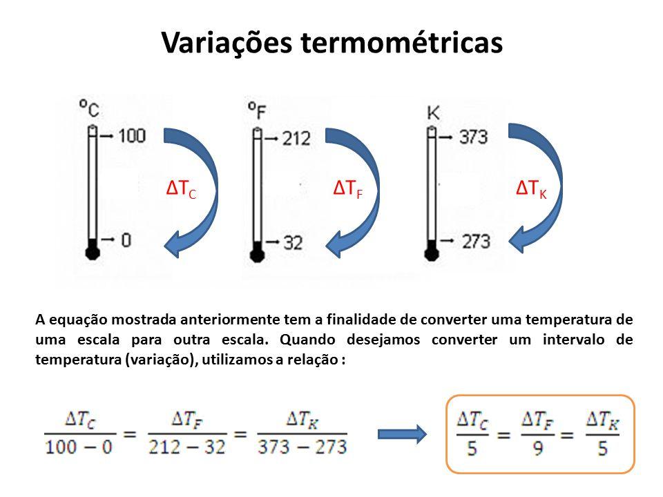 Variações termométricas A equação mostrada anteriormente tem a finalidade de converter uma temperatura de uma escala para outra escala. Quando desejam
