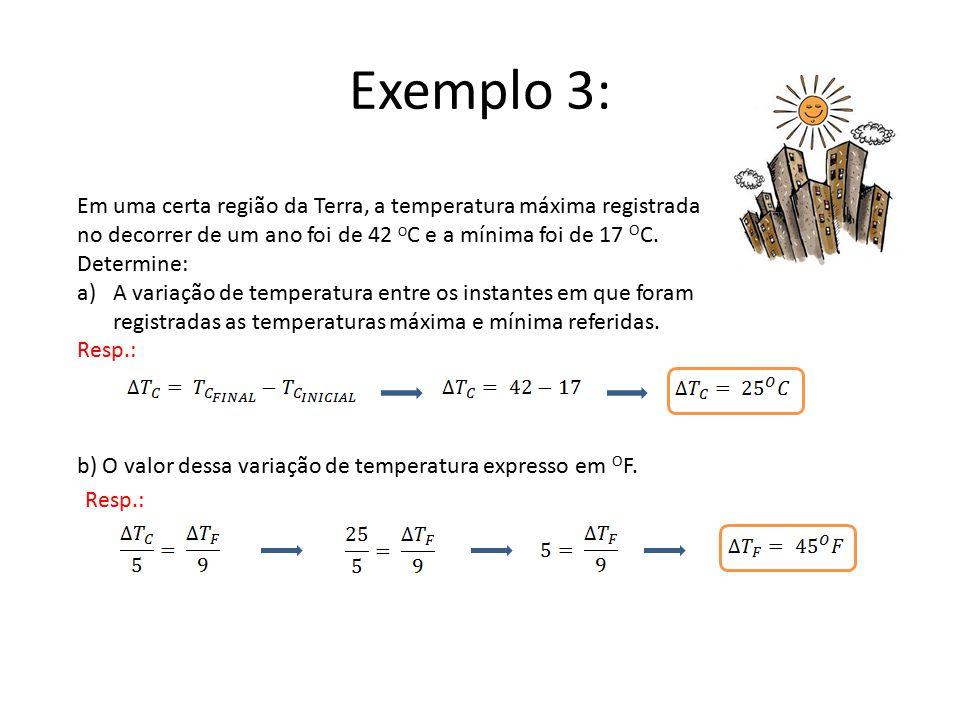 Exemplo 3: Em uma certa região da Terra, a temperatura máxima registrada no decorrer de um ano foi de 42 O C e a mínima foi de 17 O C. Determine: a)A