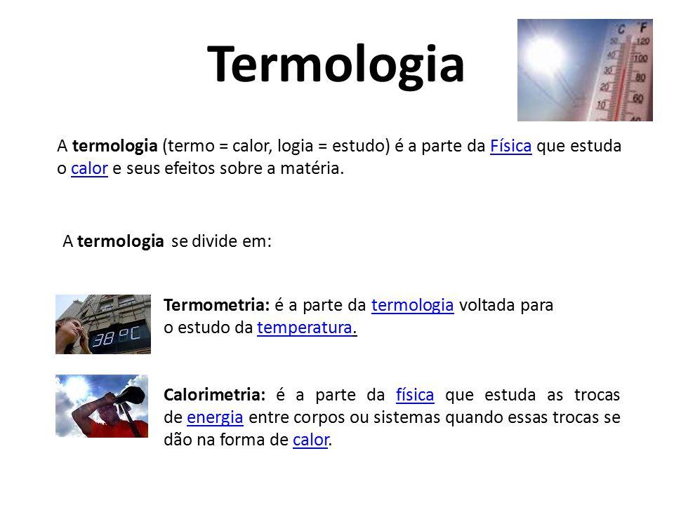 Termologia A termologia (termo = calor, logia = estudo) é a parte da Física que estuda o calor e seus efeitos sobre a matéria.Físicacalor A termologia