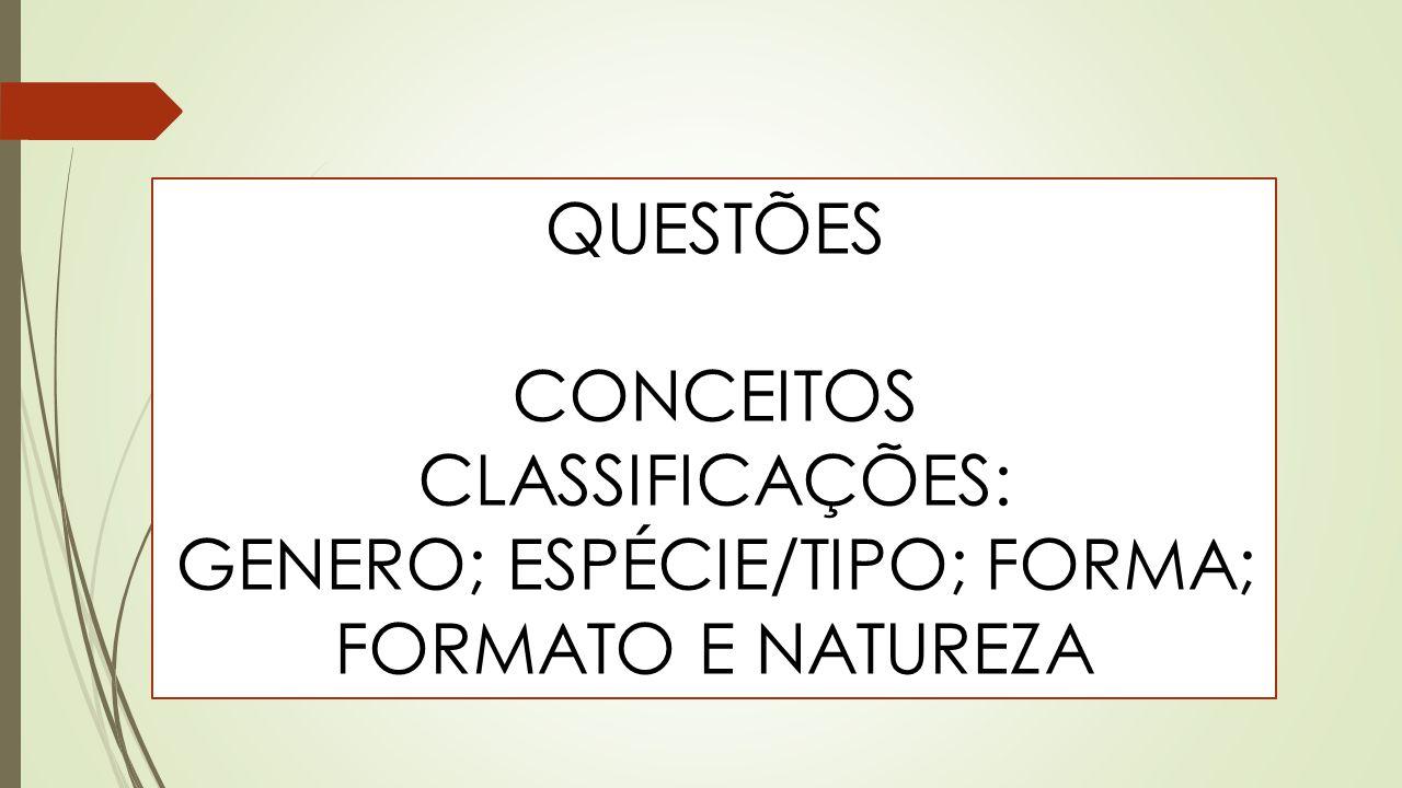QUESTÕES CONCEITOS CLASSIFICAÇÕES: GENERO; ESPÉCIE/TIPO; FORMA; FORMATO E NATUREZA