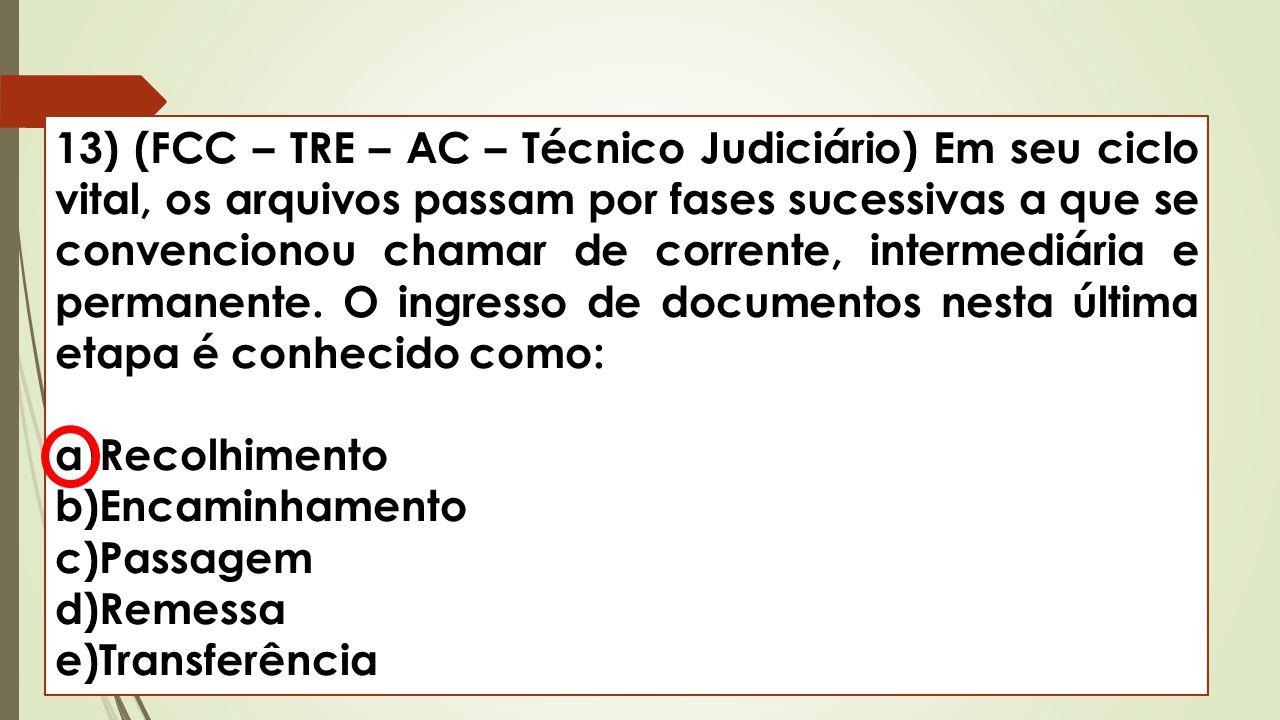 13) (FCC – TRE – AC – Técnico Judiciário) Em seu ciclo vital, os arquivos passam por fases sucessivas a que se convencionou chamar de corrente, interm