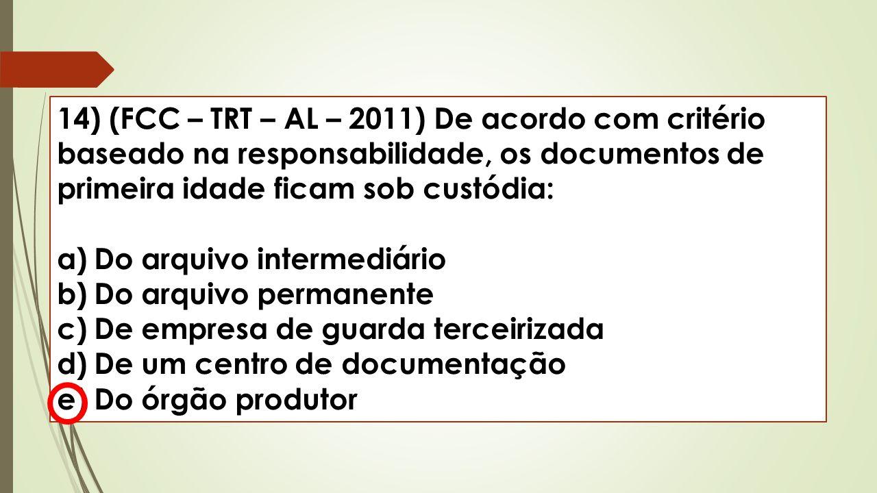 14) (FCC – TRT – AL – 2011) De acordo com critério baseado na responsabilidade, os documentos de primeira idade ficam sob custódia: a)Do arquivo inter