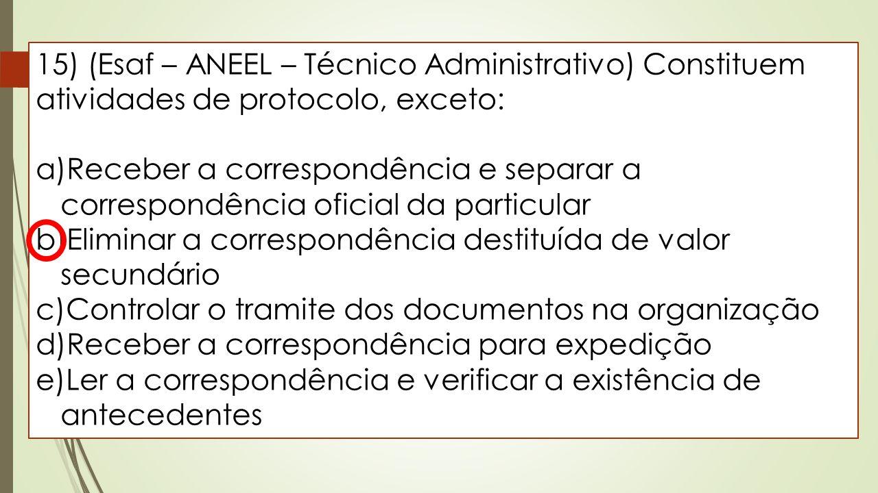 15) (Esaf – ANEEL – Técnico Administrativo) Constituem atividades de protocolo, exceto: a)Receber a correspondência e separar a correspondência oficia