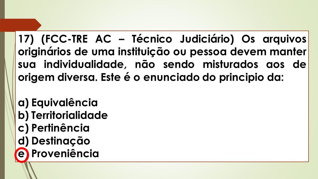 17) (FCC-TRE AC – Técnico Judiciário) Os arquivos originários de uma instituição ou pessoa devem manter sua individualidade, não sendo misturados aos