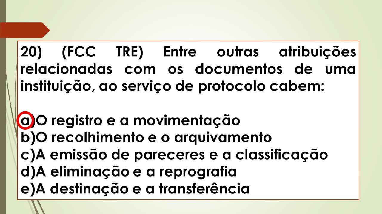 20) (FCC TRE) Entre outras atribuições relacionadas com os documentos de uma instituição, ao serviço de protocolo cabem: a)O registro e a movimentação