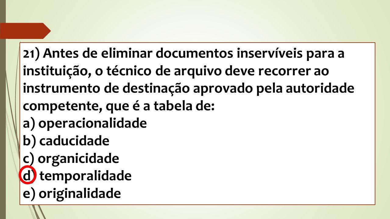 21) Antes de eliminar documentos inservíveis para a instituição, o técnico de arquivo deve recorrer ao instrumento de destinação aprovado pela autorid
