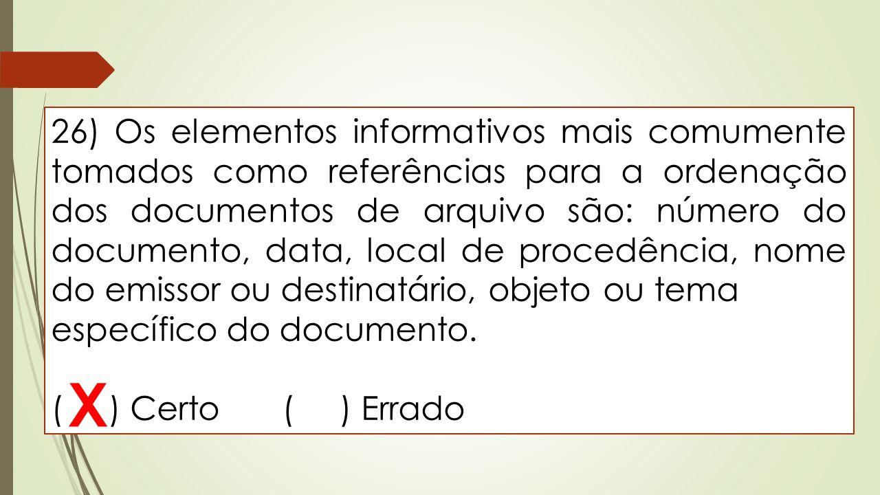 26) Os elementos informativos mais comumente tomados como referências para a ordenação dos documentos de arquivo são: número do documento, data, local