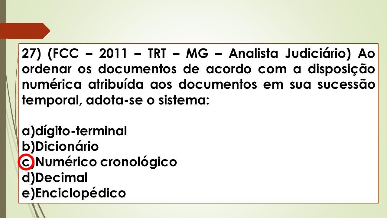 27) (FCC – 2011 – TRT – MG – Analista Judiciário) Ao ordenar os documentos de acordo com a disposição numérica atribuída aos documentos em sua sucessã