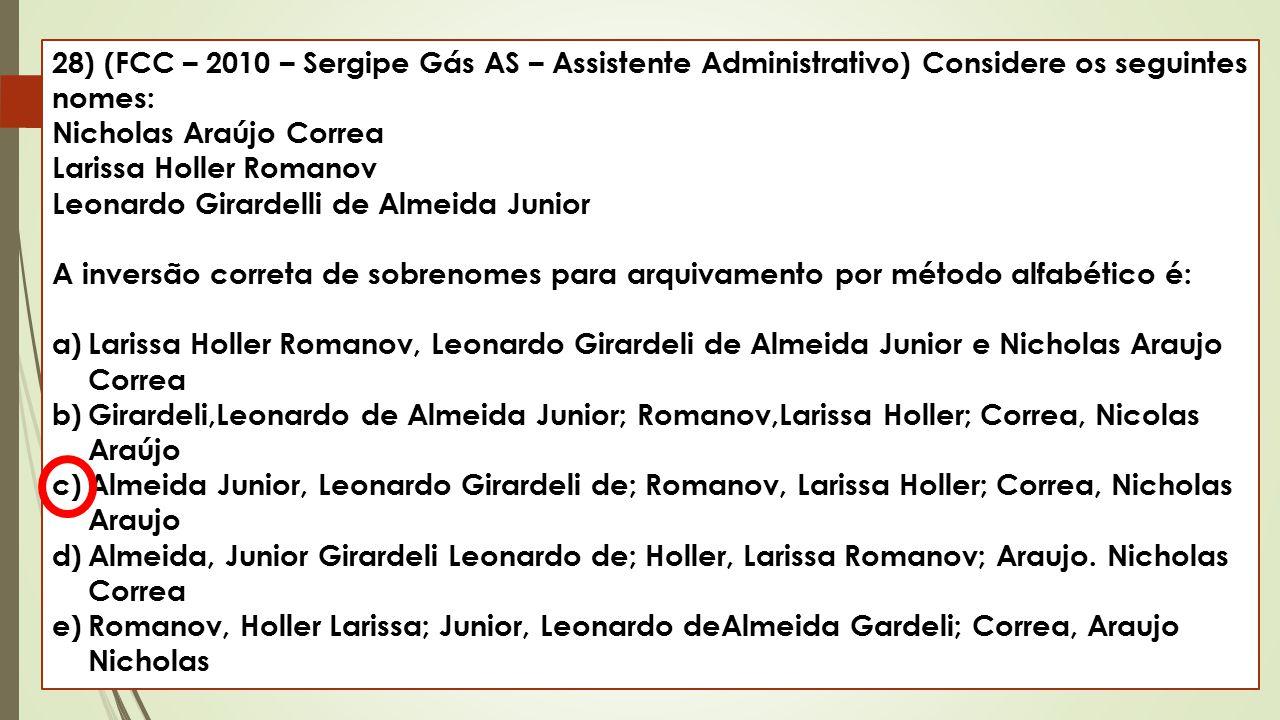 28) (FCC – 2010 – Sergipe Gás AS – Assistente Administrativo) Considere os seguintes nomes: Nicholas Araújo Correa Larissa Holler Romanov Leonardo Gir