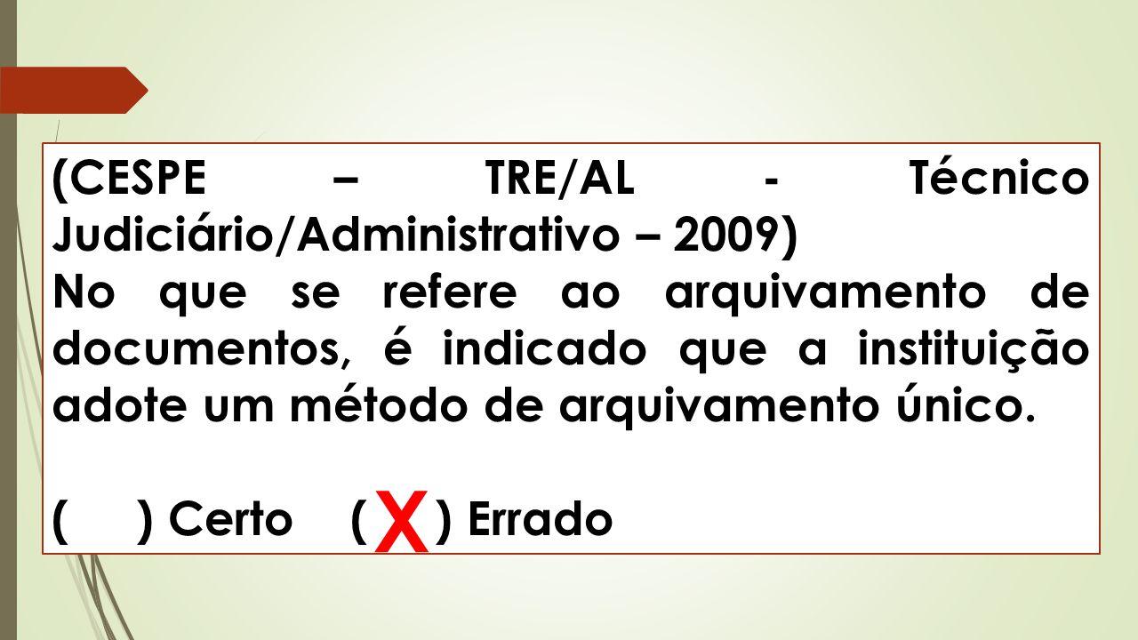 (CESPE – TRE/AL - Técnico Judiciário/Administrativo – 2009) No que se refere ao arquivamento de documentos, é indicado que a instituição adote um méto