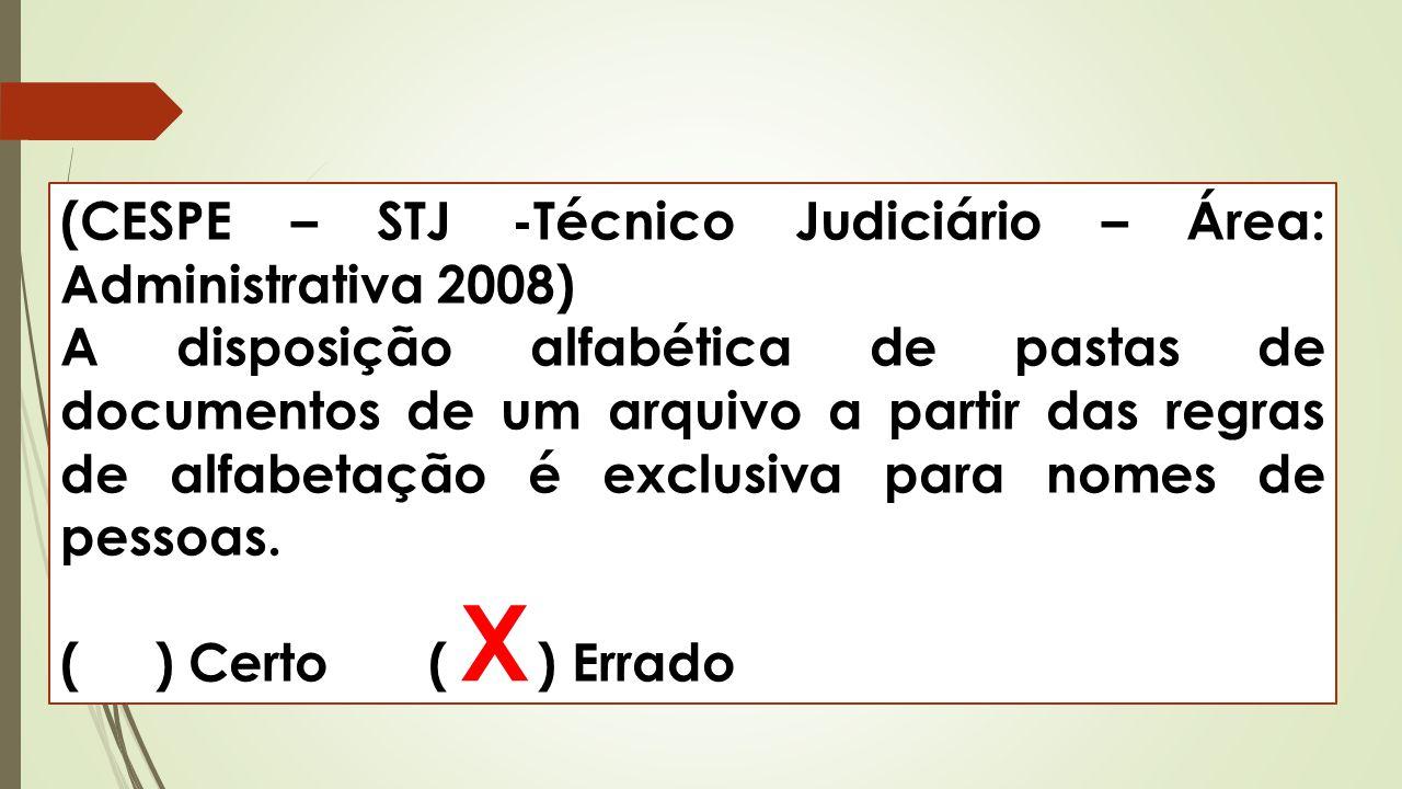(CESPE – STJ -Técnico Judiciário – Área: Administrativa 2008) A disposição alfabética de pastas de documentos de um arquivo a partir das regras de alf