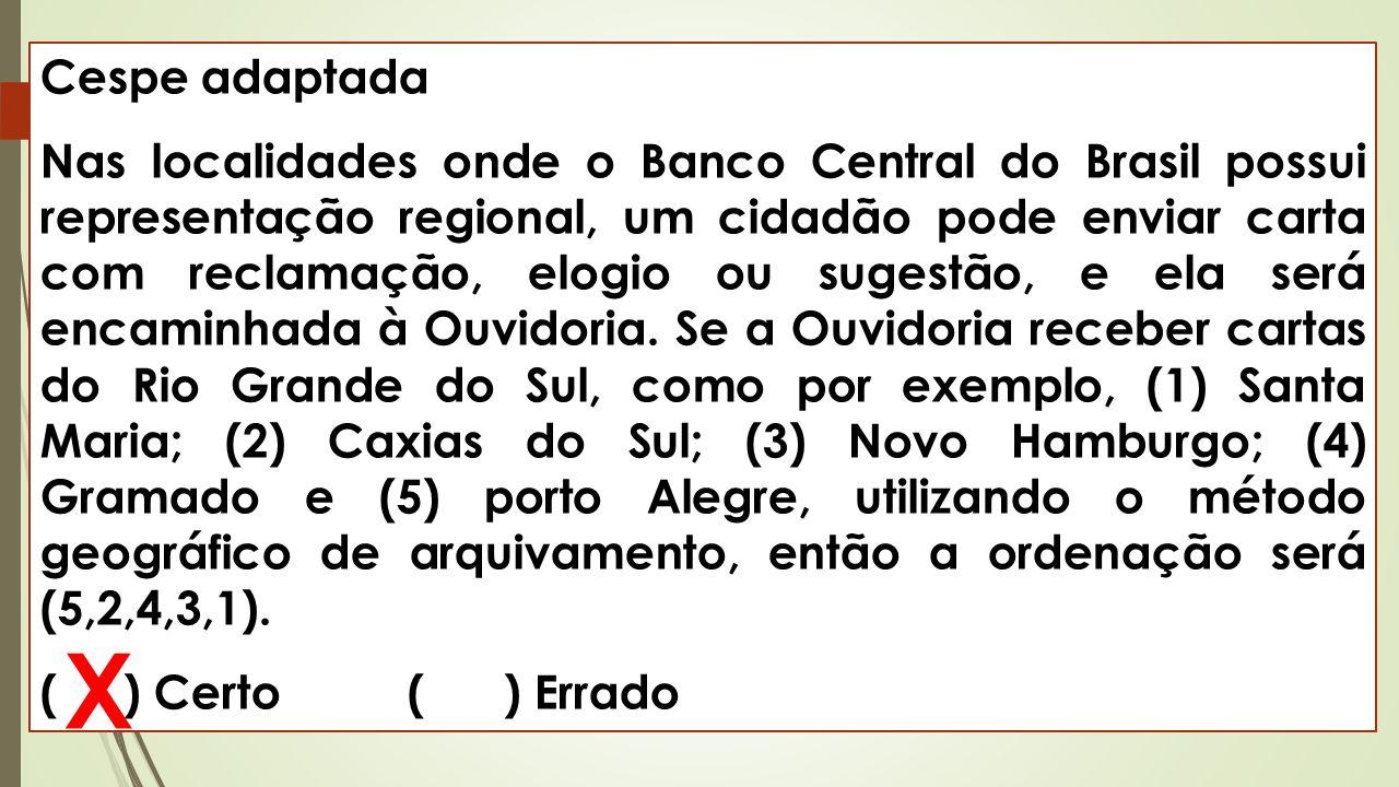 Cespe adaptada Nas localidades onde o Banco Central do Brasil possui representação regional, um cidadão pode enviar carta com reclamação, elogio ou su