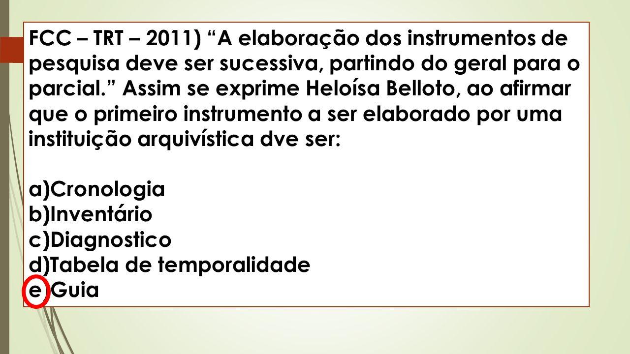 """FCC – TRT – 2011) """"A elaboração dos instrumentos de pesquisa deve ser sucessiva, partindo do geral para o parcial."""" Assim se exprime Heloísa Belloto,"""