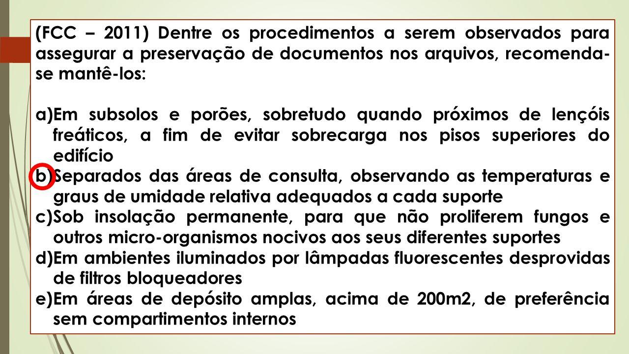 (FCC – 2011) Dentre os procedimentos a serem observados para assegurar a preservação de documentos nos arquivos, recomenda- se mantê-los: a)Em subsolo