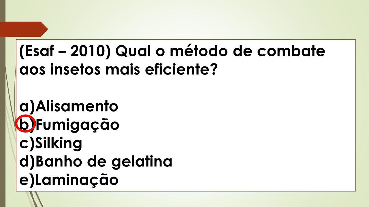 (Esaf – 2010) Qual o método de combate aos insetos mais eficiente? a)Alisamento b)Fumigação c)Silking d)Banho de gelatina e)Laminação