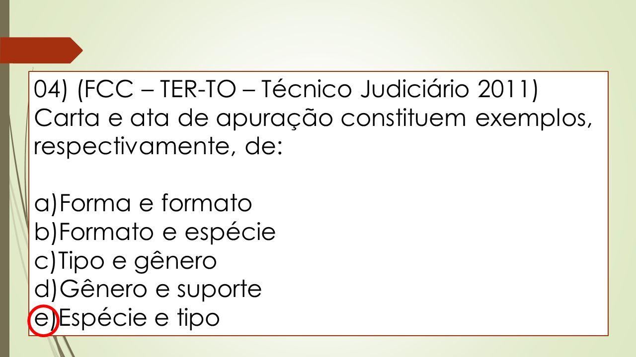 04) (FCC – TER-TO – Técnico Judiciário 2011) Carta e ata de apuração constituem exemplos, respectivamente, de: a)Forma e formato b)Formato e espécie c
