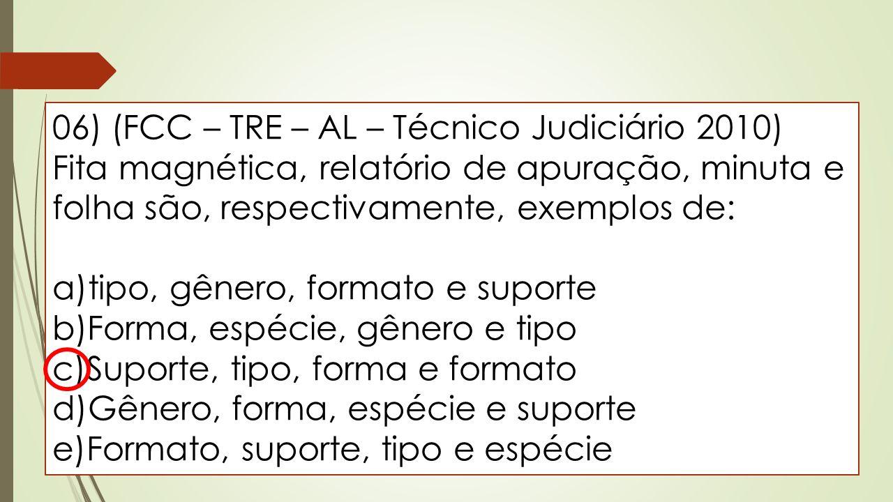 06) (FCC – TRE – AL – Técnico Judiciário 2010) Fita magnética, relatório de apuração, minuta e folha são, respectivamente, exemplos de: a)tipo, gênero
