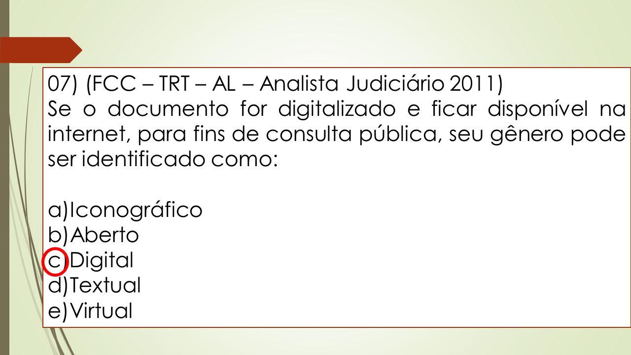 07) (FCC – TRT – AL – Analista Judiciário 2011) Se o documento for digitalizado e ficar disponível na internet, para fins de consulta pública, seu gên