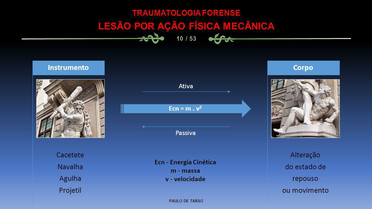 PAULO DE TARSO TRAUMATOLOGIA FORENSE LESÃO POR AÇÃO FÍSICA MECÂNICA 10 / 53 Cacetete Navalha Agulha Projetil Instrumento Alteração do estado de repous