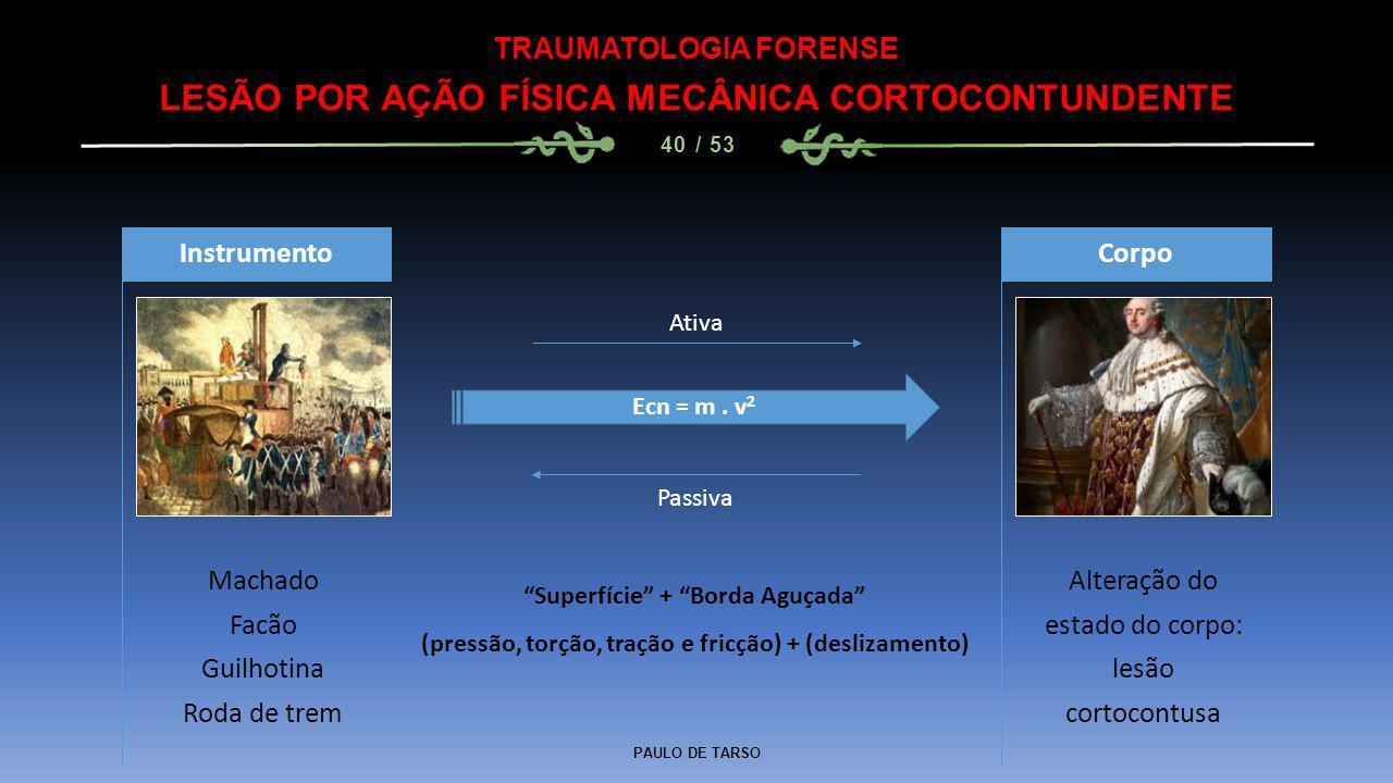 PAULO DE TARSO TRAUMATOLOGIA FORENSE LESÃO POR AÇÃO FÍSICA MECÂNICA CORTOCONTUNDENTE 40 / 53 Machado Facão Guilhotina Roda de trem Instrumento Alteraç