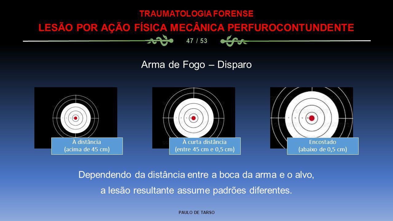 PAULO DE TARSO TRAUMATOLOGIA FORENSE LESÃO POR AÇÃO FÍSICA MECÂNICA PERFUROCONTUNDENTE 47 / 53 Arma de Fogo – Disparo À distância (acima de 45 cm) À c