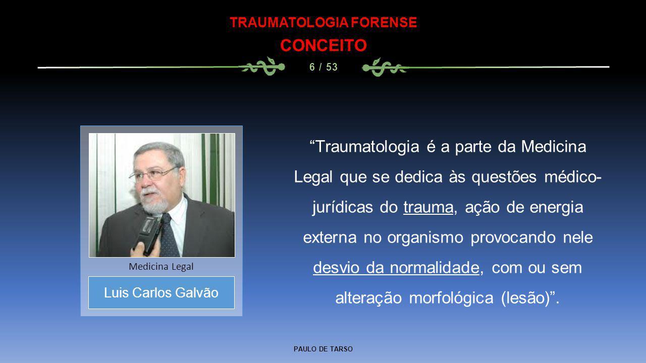 """PAULO DE TARSO TRAUMATOLOGIA FORENSE CONCEITO 6 / 53 """"Traumatologia é a parte da Medicina Legal que se dedica às questões médico- jurídicas do trauma,"""