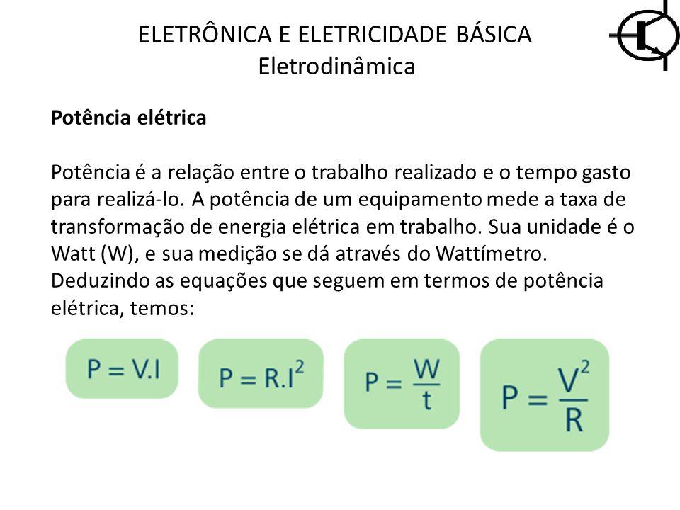 Potência elétrica Potência é a relação entre o trabalho realizado e o tempo gasto para realizá-lo. A potência de um equipamento mede a taxa de transfo