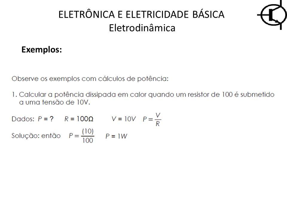 Exemplos: ELETRÔNICA E ELETRICIDADE BÁSICA Eletrodinâmica