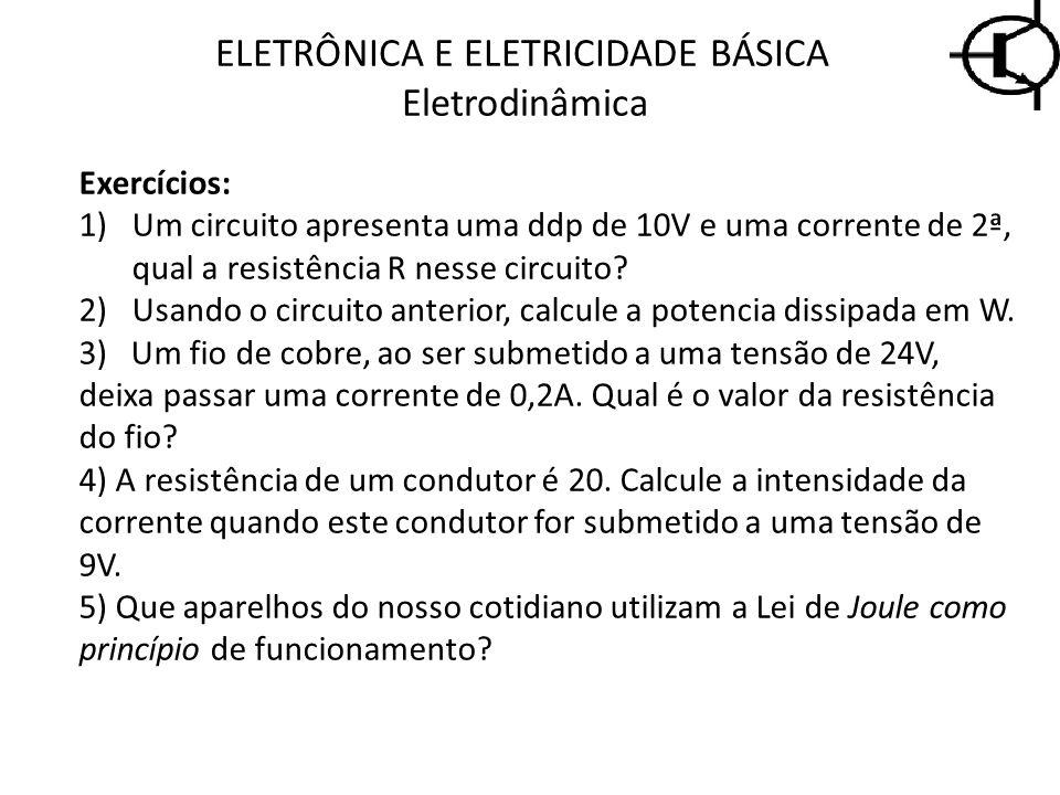 Exercícios: 1)Um circuito apresenta uma ddp de 10V e uma corrente de 2ª, qual a resistência R nesse circuito? 2)Usando o circuito anterior, calcule a