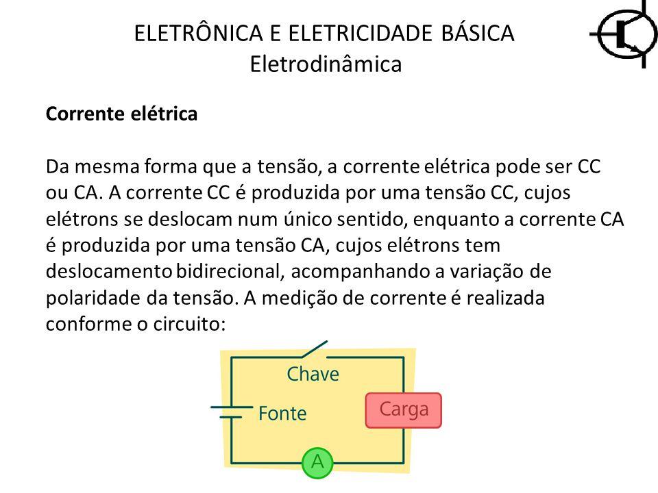 ELETRÔNICA E ELETRICIDADE BÁSICA Eletrodinâmica Corrente elétrica Da mesma forma que a tensão, a corrente elétrica pode ser CC ou CA. A corrente CC é