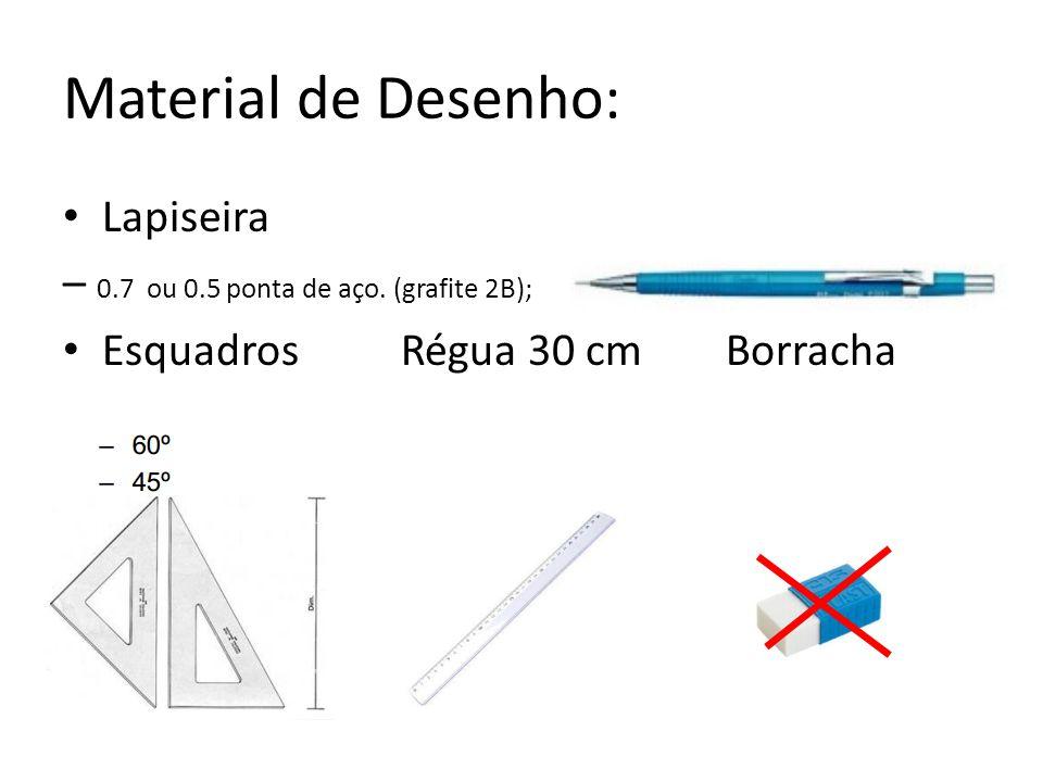Material de Desenho: Lapiseira – 0.7 ou 0.5 ponta de aço. (grafite 2B); Esquadros Régua 30 cm Borracha