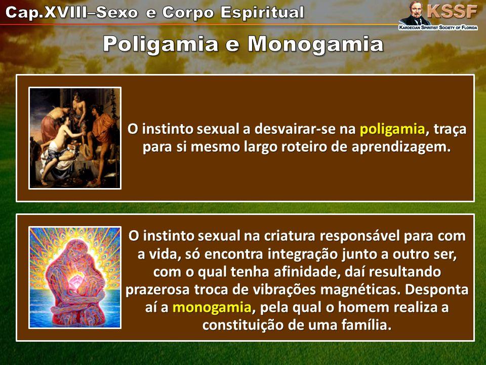 O instinto sexual a desvairar-se na poligamia, traça para si mesmo largo roteiro de aprendizagem.