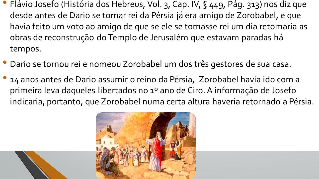 Flávio Josefo (História dos Hebreus, Vol. 3, Cap. IV, § 449, Pág. 313) nos diz que desde antes de Dario se tornar rei da Pérsia já era amigo de Zoroba