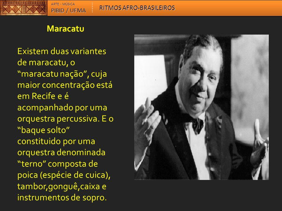 """Maracatu Existem duas variantes de maracatu, o """"maracatu nação"""", cuja maior concentração está em Recife e é acompanhado por uma orquestra percussiva."""