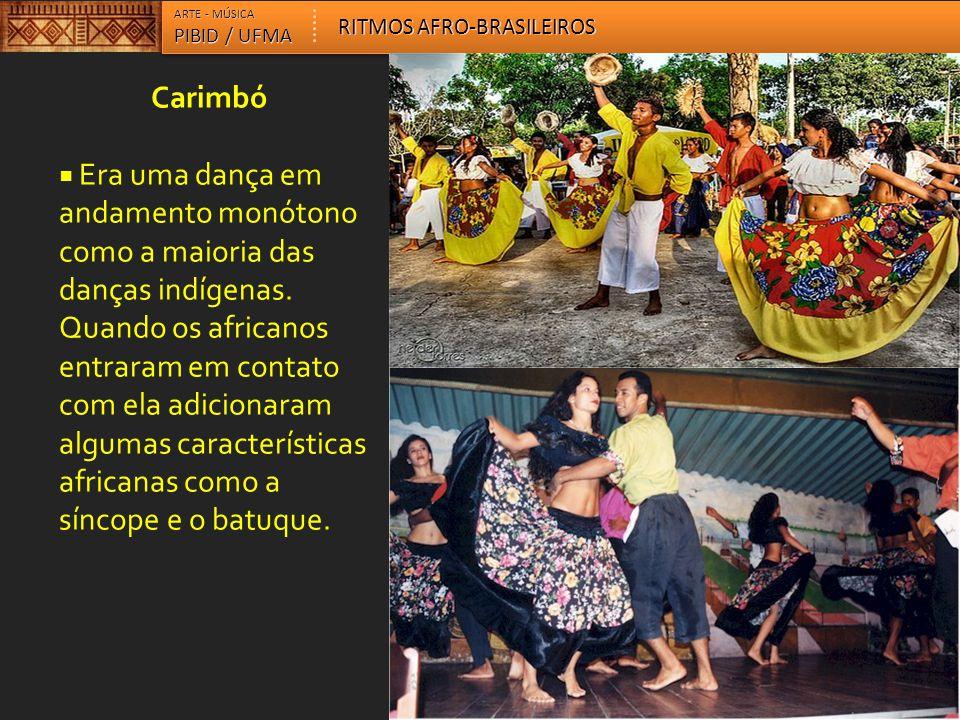 Carimbó  Era uma dança em andamento monótono como a maioria das danças indígenas. Quando os africanos entraram em contato com ela adicionaram algumas