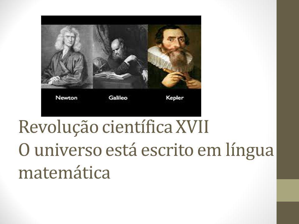 Revolução científica XVII O universo está escrito em língua matemática