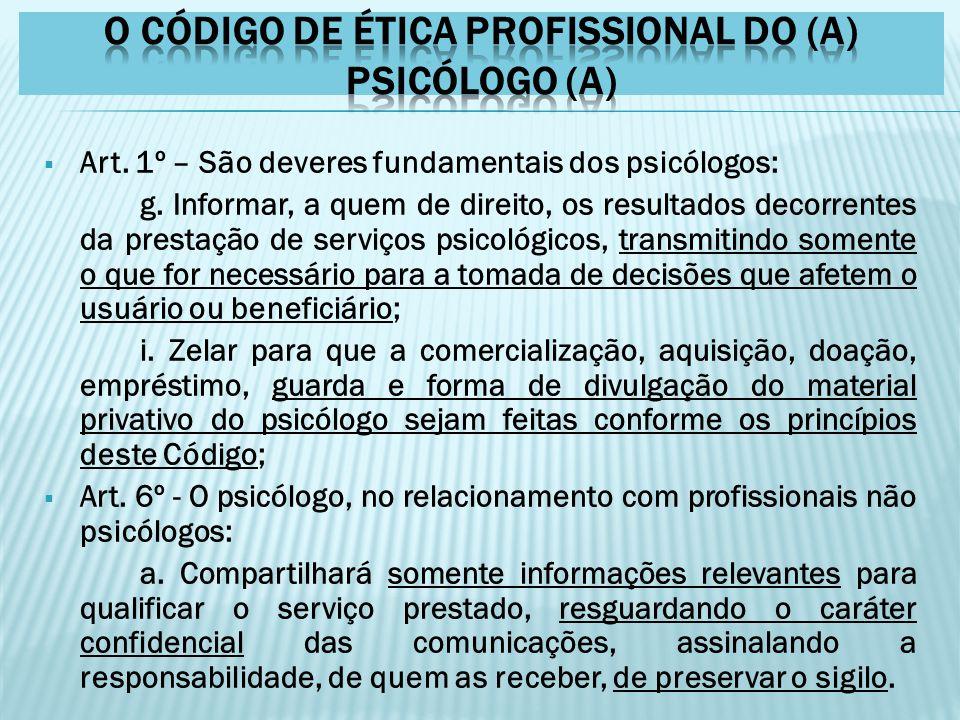  Art. 1º – São deveres fundamentais dos psicólogos: g. Informar, a quem de direito, os resultados decorrentes da prestação de serviços psicológicos,