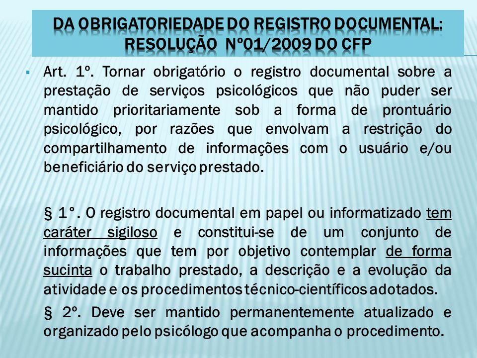  Art. 1º. Tornar obrigatório o registro documental sobre a prestação de serviços psicológicos que não puder ser mantido prioritariamente sob a forma