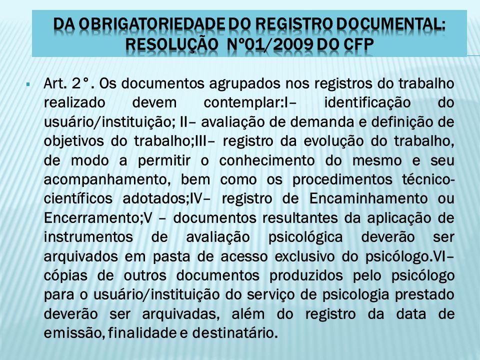  Art. 2°. Os documentos agrupados nos registros do trabalho realizado devem contemplar:I– identificação do usuário/instituição; II– avaliação de dema