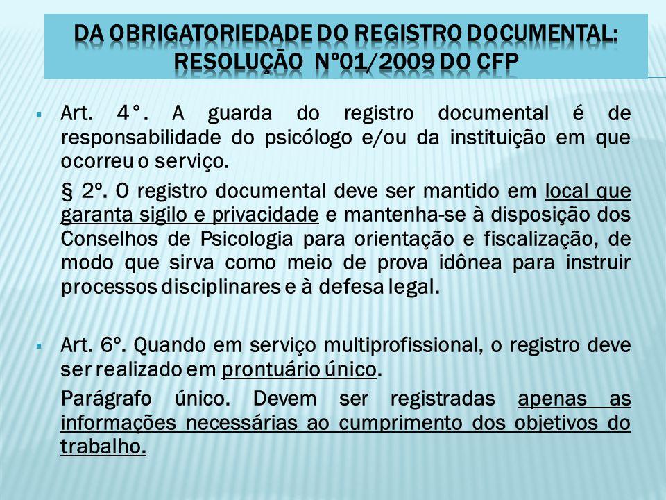  Art. 4°. A guarda do registro documental é de responsabilidade do psicólogo e/ou da instituição em que ocorreu o serviço. § 2º. O registro documenta