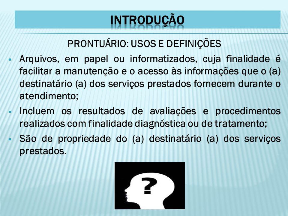 PRONTUÁRIO: USOS E DEFINIÇÕES  Arquivos, em papel ou informatizados, cuja finalidade é facilitar a manutenção e o acesso às informações que o (a) des