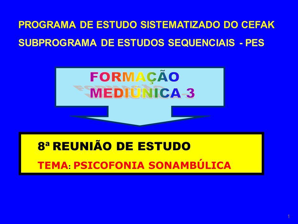 PROGRAMA DE ESTUDO SISTEMATIZADO DO CEFAK SUBPROGRAMA DE ESTUDOS SEQUENCIAIS - PES 8ª REUNIÃO DE ESTUDO TEMA : PSICOFONIA SONAMBÚLICA 1