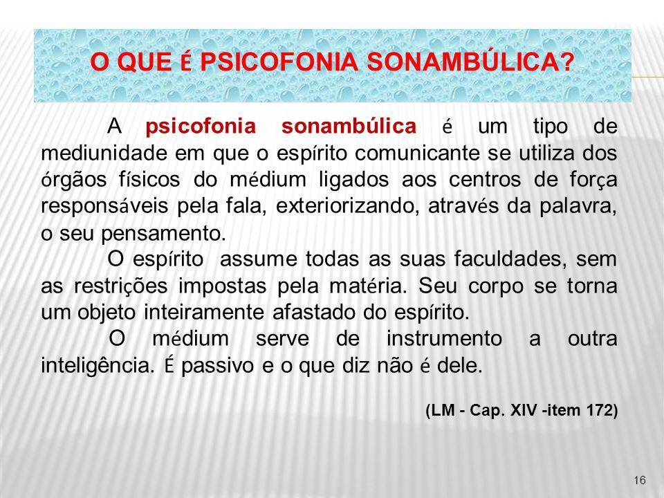 A psicofonia sonambúlica é um tipo de mediunidade em que o esp í rito comunicante se utiliza dos ó rgãos f í sicos do m é dium ligados aos centros de